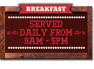 Breakfast Served Daily from 9am to 5pm